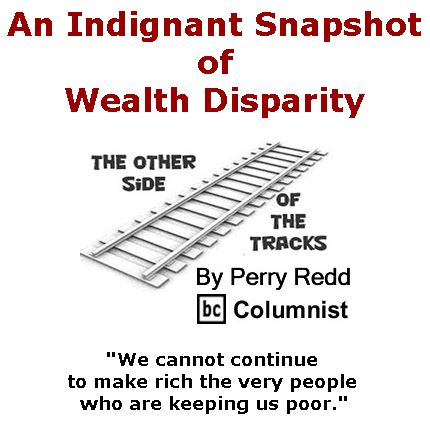 BlackCommentator.com April 20, 2017 - Issue 695: An Indignant Snapshot of Wealth Disparity - The Other Side of the Tracks By Perry Redd, BC Columnist