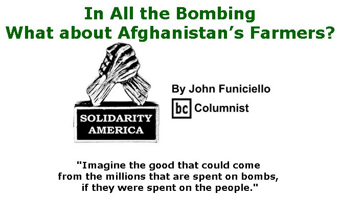 BlackCommentator.com April 20, 2017 - Issue 695: In All the Bombing, What about Afghanistan's Farmers?  - Solidarity America By John Funiciello, BC Columnist