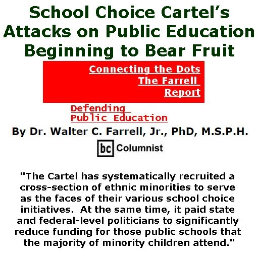BlackCommentator.com April 20, 2017 - Issue 695: School Choice Cartel's Attacks on Public Education Beginning to Bear Fruit - Connecting the Dots - The Farrell Report - Defending Public Education By Dr. Walter C. Farrell, Jr., PhD, M.S.P.H., BC Columnist