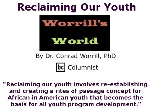 BlackCommentator.com April 20, 2017 - Issue 695: Reclaiming Our Youth - Worrill's World By Dr. Conrad W. Worrill, PhD, BC Columnist