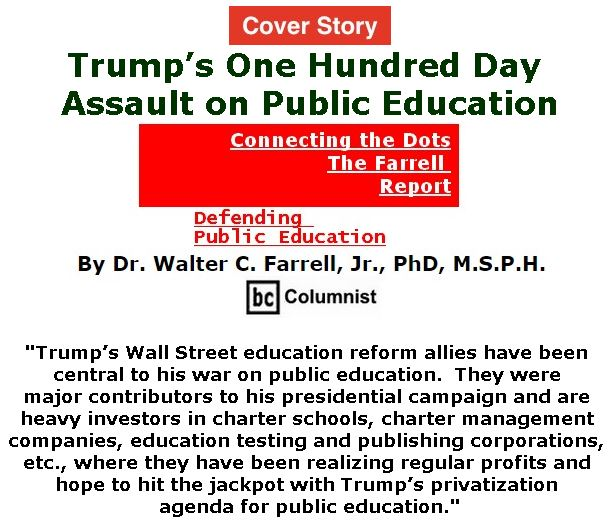 BlackCommentator.com - April 27, 2017 - Issue 696 Cover Story: Trump's One Hundred Day Assault on Public Education - Connecting the Dots - The Farrell Report - Defending Public Education By Dr. Walter C. Farrell, Jr., PhD, M.S.P.H., BC Columnist