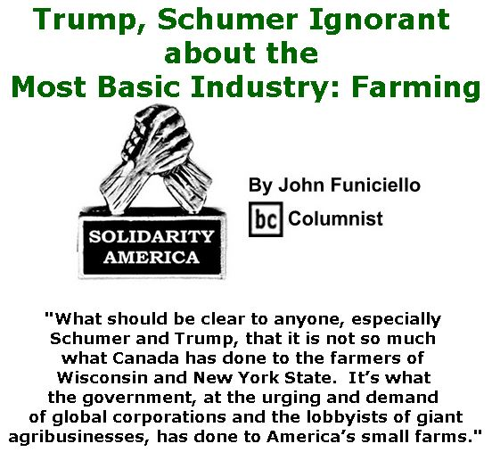 BlackCommentator.com April 27, 2017 - Issue 696: Trump, Schumer Ignorant about the Most Basic Industry: Farming - Solidarity America By John Funiciello, BC Columnist