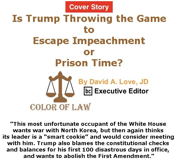 BlackCommentator.com - May 04, 2017 - Issue 697 Cover Story: Is Trump Throwing the Game to Escape Impeachment or Prison Time? - Color of Law By David A. Love, JD, BC Executive Editor