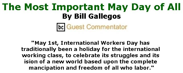BlackCommentator.com May 04, 2017 - Issue 697: The Most Important May Day of All By Bill Gallegos, BC Guest Commentator