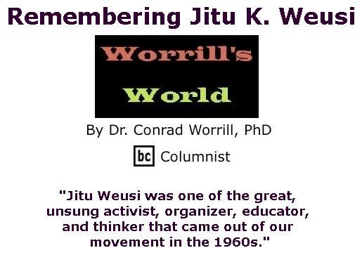 BlackCommentator.com May 04, 2017 - Issue 697: Remembering Jitu K. Weusi - Worrill's World By Dr. Conrad W. Worrill, PhD, BC Columnist