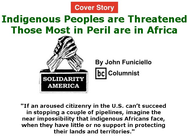 BlackCommentator.com - May 11, 2017 - Issue 698 Cover Story: Indigenous Peoples are Threatened - Those Most in Peril are in Africa - Solidarity America By John Funiciello, BC Columnist