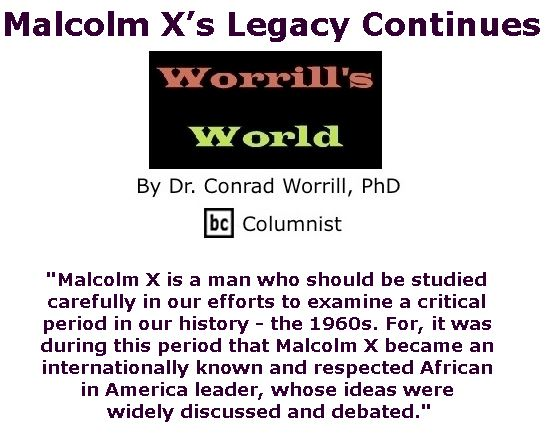BlackCommentator.com May 11, 2017 - Issue 698: Malcolm X's Legacy Continues - Worrill's World By Dr. Conrad W. Worrill, PhD, BC Columnist