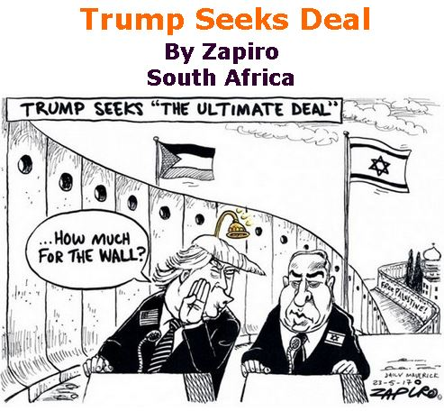 BlackCommentator.com May 25, 2017 - Issue 700: Trump Seeks Deal - Political Cartoon By Zapiro, South Africa