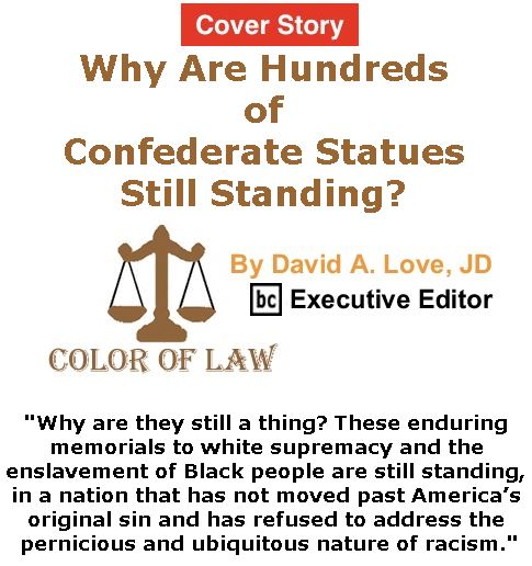 BlackCommentator.com - June 01, 2017 - Issue 701 Cover Story: Why Are Hundreds of Confederate Statues Still Standing? - Color of Law By David A. Love, JD, BC Executive Editor