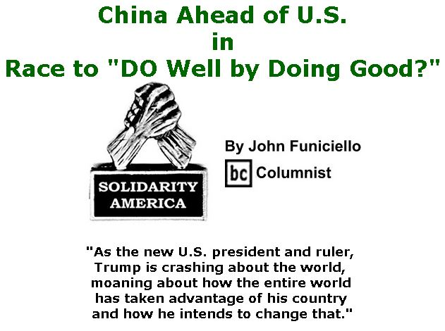 "BlackCommentator.com June 01, 2017 - Issue 701: China Ahead of U.S. in Race to ""DO Well by Doing Good?""  - Solidarity America By John Funiciello, BC Columnist"