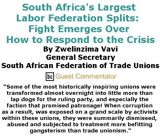 BlackCommentator.com June 01, 2017 - Issue 701: South Africa's Largest labor federation splits:  Fight emerges over how to respond to the crisis By Zwelinzima Vavi, General Secretary, South African Federation of Trade Unions, BC Guest Commentator