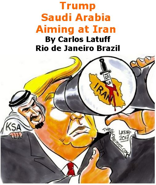 BlackCommentator.com June 15, 2017 - Issue 703: Trump, Saudi Arabia, Aiming at Iran - Political Cartoon By Carlos Latuff, Rio de Janeiro Brazil