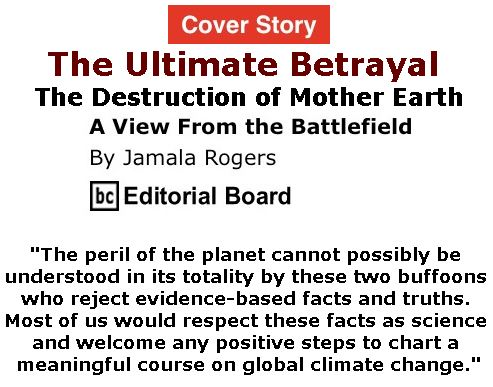 BlackCommentator.com - June 15, 2017 - Issue 703 Cover Story: The Ultimate Betrayal - The Destruction of Mother Earth - View from the Battlefield By Jamala Rogers, BC Editorial Board