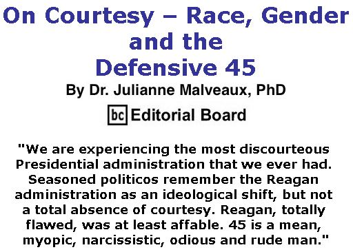 BlackCommentator.com June 15, 2017 - Issue 703: On Courtesy – Race, Gender and the Defensive 45 By Dr. Julianne Malveaux, PhD, BC Editorial Board