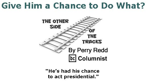 BlackCommentator.com June 15, 2017 - Issue 703: Give Him a Chance to Do What? - The Other Side of the Tracks By Perry Redd, BC Columnist