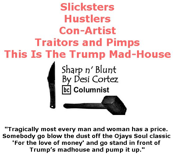 BlackCommentator.com June 15, 2017 - Issue 703: Slicksters, Hustlers, Con-Artist, Traitors and Pimps: This Is The Trump Mad-House - Sharp n' Blunt By Desi Cortez, BC Columnist
