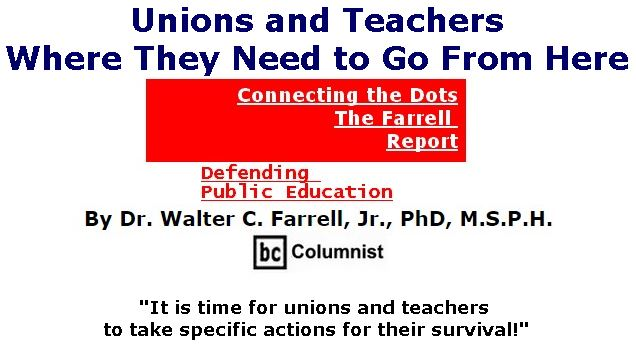 BlackCommentator.com June 15, 2017 - Issue 703: Unions and Teachers, Where They Need to Go From Here - Connecting the Dots - The Farrell Report - Defending Public Education By Dr. Walter C. Farrell, Jr., PhD, M.S.P.H., BC Columnist