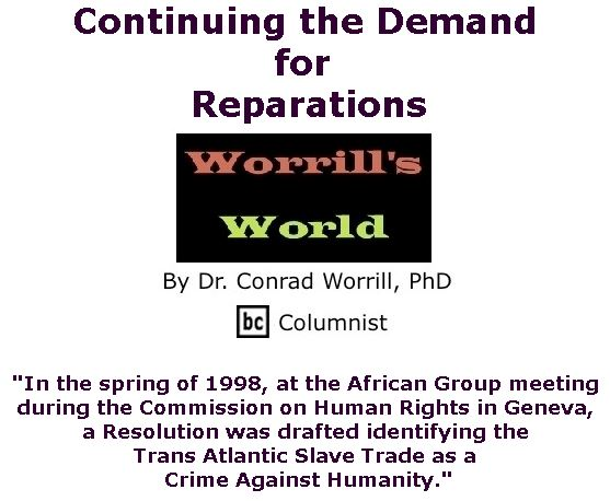 BlackCommentator.com June 22, 2017 - Issue 704: Continuing the Demand for Reparations - Worrill's World By Dr. Conrad W. Worrill, PhD, BC Columnist