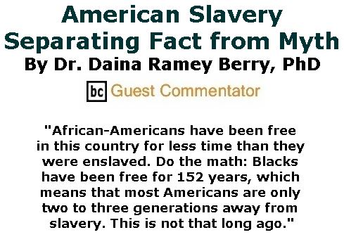 BlackCommentator.com June 29, 2017 - Issue 705: American Slavery: Separating Fact from Myth By Dr. Daina Ramey Berry, PhD, BC Guest Commentator