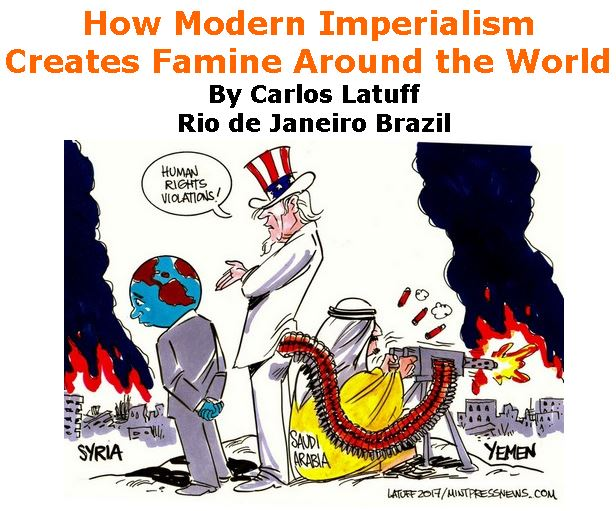 BlackCommentator.com July 06, 2017 - Issue 706: How Modern Imperialism Creates Famine Around the World - Political Cartoon By Carlos Latuff, Rio de Janeiro Brazil