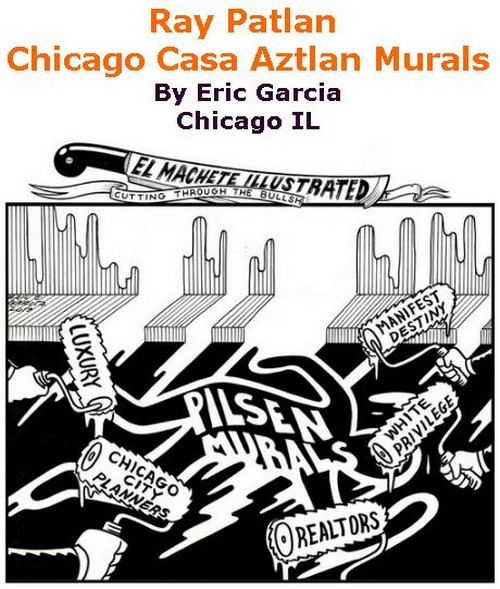 BlackCommentator.com July 06, 2017 - Issue 706: Ray Patlan Chicago Casa Aztlan Murals - Political Cartoon By Eric Garcia, Chicago IL