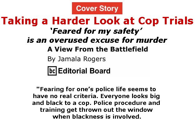 BlackCommentator.com - July 06, 2017 - Issue 706 Cover Story: Taking a Harder Look at Cop Trials - View from the Battlefield By Jamala Rogers, BC Editorial Board