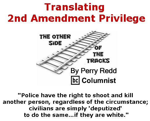 BlackCommentator.com July 06, 2017 - Issue 706: Translating 2nd Amendment Privilege - The Other Side of the Tracks By Perry Redd, BC Columnist