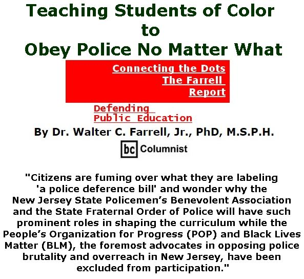 BlackCommentator.com July 06, 2017 - Issue 706: Teaching Students of Color to Obey Police No Matter What - Connecting the Dots - The Farrell Report - Defending Public Education By Dr. Walter C. Farrell, Jr., PhD, M.S.P.H., BC Columnist