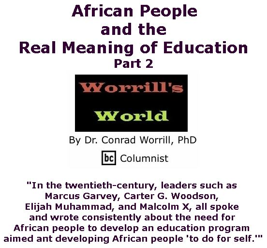 BlackCommentator.com July 06, 2017 - Issue 706: African People and the Real Meaning of Education, Part 2 - Worrill's World By Dr. Conrad W. Worrill, PhD, BC Columnist