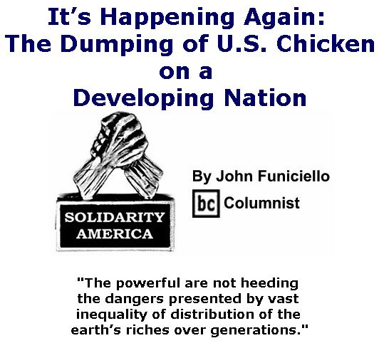 BlackCommentator.com July 13, 2017 - Issue 707: It's Happening Again: The Dumping of U.S. Chicken on a Developing Nation - Solidarity America By John Funiciello, BC Columnist