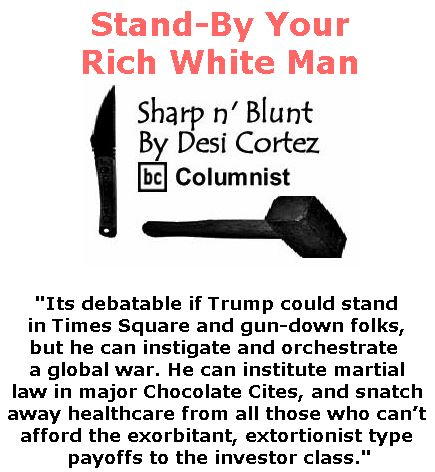 BlackCommentator.com July 13, 2017 - Issue 707: Stand-By Your Rich White Man - Sharp n' Blunt By Desi Cortez, BC Columnist