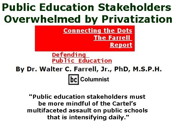 BlackCommentator.com July 13, 2017 - Issue 707: Public Education Stakeholders Overwhelmed by Privatization - Connecting the Dots - The Farrell Report - Defending Public Education By Dr. Walter C. Farrell, Jr., PhD, M.S.P.H., BC Columnist