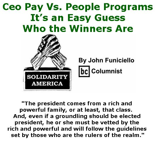 BlackCommentator.com July 20, 2017 - Issue 708: Ceo Pay Vs. People Programs: It's an Easy Guess Who the Winners Are - Solidarity America By John Funiciello, BC Columnist
