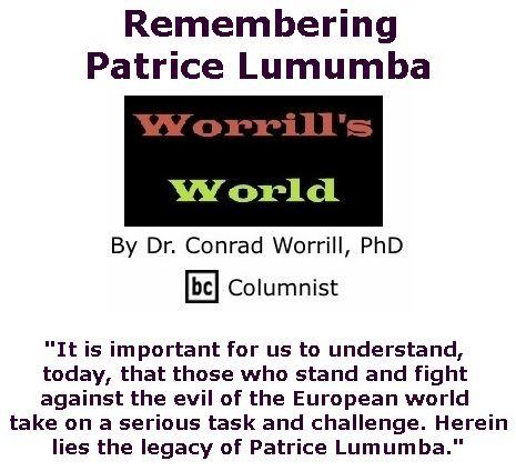 BlackCommentator.com July 20, 2017 - Issue 708: Remembering Patrice Lumumba - Worrill's World By Dr. Conrad W. Worrill, PhD, BC Columnist