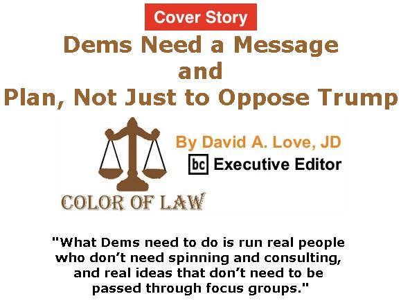 BlackCommentator.com - July 27, 2017 - Issue 709 Cover Story: Dems Need a Message and Plan, Not Just Oppose Trump - Color of Law By David A. Love, JD, BC Executive Editor