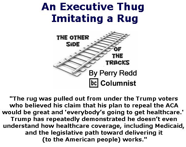 BlackCommentator.com July 27, 2017 - Issue 709: An Executive Thug Imitating a Rug - The Other Side of the Tracks By Perry Redd, BC Columnist