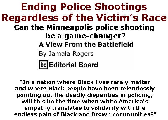 BlackCommentator.com July 27, 2017 - Issue 709: Ending Police Shootings Regardless of the Victim's Race - View from the Battlefield By Jamala Rogers, BC Editorial Board