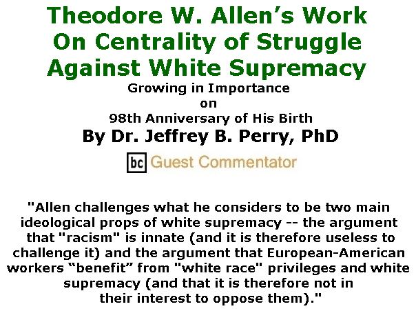 BlackCommentator.com September 07 & 14, 2017 - Hurricane Irene Combo - Issue 711: Theodore W. Allen's Work - On Centrality of Struggle Against White Supremacy - Growing in Importance on 98th Anniversary of His Birth By Dr. Jeffrey B. Perry, PhD, BC Guest Commentator