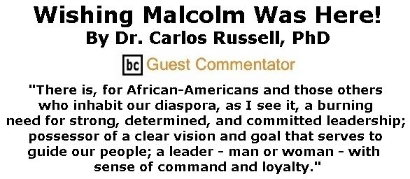 BlackCommentator.com September 21, 2017 - Issue 712: Wishing Malcolm Was Here! By Dr. Carlos E. Russell, PhD, BC Guest Commentator