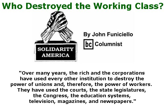 BlackCommentator.com September 21, 2017 - Issue 712: Who Destroyed the Working Class? - Solidarity America By John Funiciello, BC Columnist