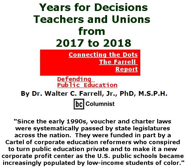 BlackCommentator.com September 21, 2017 - Issue 712: Years for Decisions: Teachers and Unions from 2017 to 2018 - Connecting the Dots - The Farrell Report - Defending Public Education By Dr. Walter C. Farrell, Jr., PhD, M.S.P.H., BC Columnist