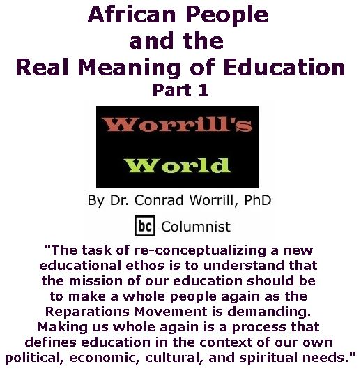 BlackCommentator.com September 21, 2017 - Issue 712: African People and the Real Meaning of Education, Part 1 - Worrill's World By Dr. Conrad W. Worrill, PhD, BC Columnist