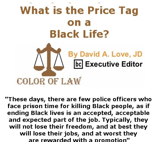 BlackCommentator.com September 28, 2017 - Issue 713: What is the Price Tag on a Black Life? - Color of Law By David A. Love, JD, BC Executive Editor