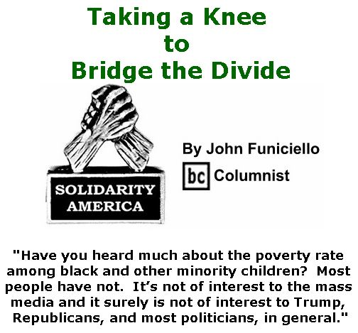 BlackCommentator.com September 28, 2017 - Issue 713: Taking a Knee to Bridge the Divide - Solidarity America By John Funiciello, BC Columnist