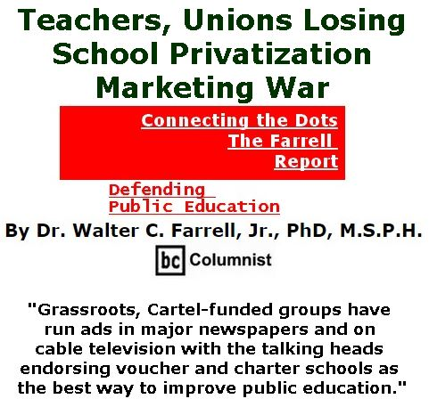 BlackCommentator.com September 28, 2017 - Issue 713: Teachers, Unions Losing School Privatization Marketing War - Connecting the Dots - The Farrell Report - Defending Public Education By Dr. Walter C. Farrell, Jr., PhD, M.S.P.H., BC Columnist