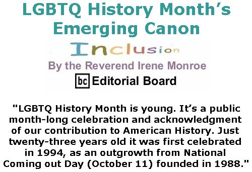 BlackCommentator.com October 05, 2017 - Issue 714: LGBTQ History Month's Emerging Canon - Inclusion By The Reverend Irene Monroe, BC Editorial Board