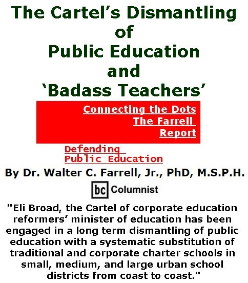 BlackCommentator.com October 05, 2017 - Issue 714: The Cartel's Dismantling of Public Education and 'Badass Teachers' - Connecting the Dots - The Farrell Report - Defending Public Education By Dr. Walter C. Farrell, Jr., PhD, M.S.P.H., BC Columnist