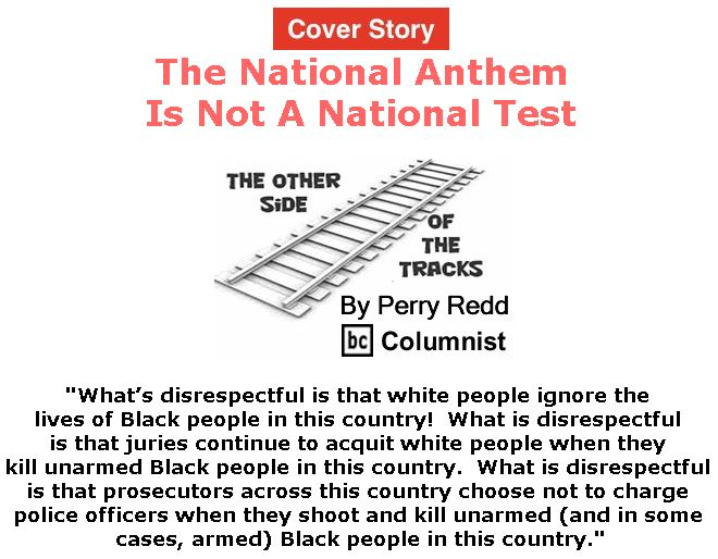 BlackCommentator.com - November 02, 2017 - Issue 716 Cover Story: The National Anthem Is Not A National Test - The Other Side of the Tracks By Perry Redd, BC Columnist