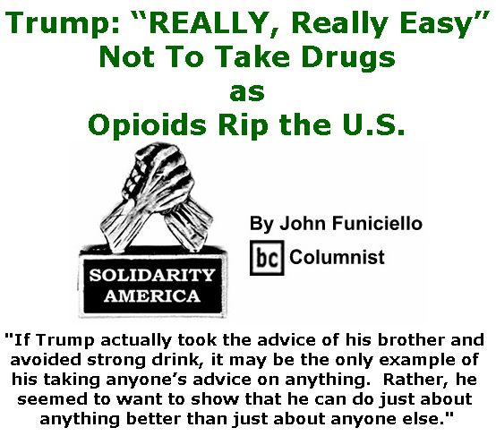 """BlackCommentator.com November 02, 2017 - Issue 716: Trump: """"REALLY, Really Easy"""" Not To Take Drugs, as Opioids Rip the U.S. - Solidarity America By John Funiciello, BC Columnist"""