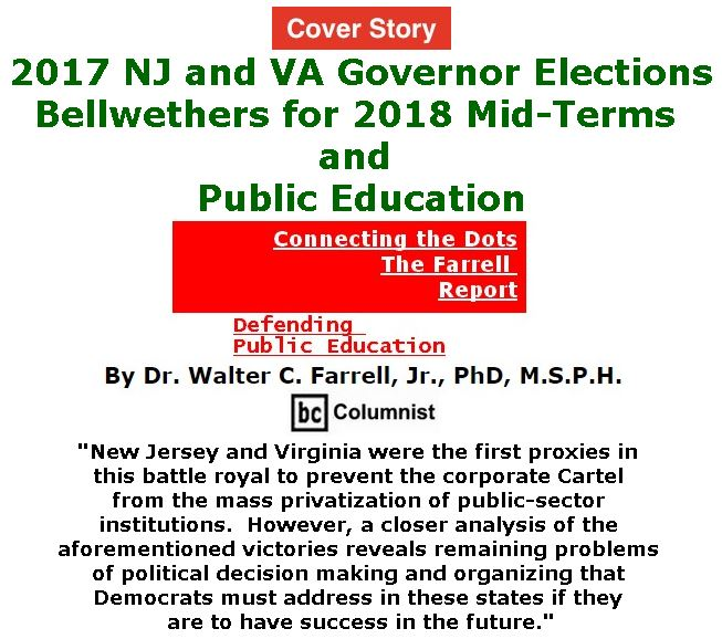 BlackCommentator.com - November 09, 2017 - Issue 717 Cover Story: 2017 NJ and VA Governor Elections: Bellwethers for 2018 Mid-Terms and Public Education - Connecting the Dots - The Farrell Report - Defending Public Education By Dr. Walter C. Farrell, Jr., PhD, M.S.P.H., BC Columnist